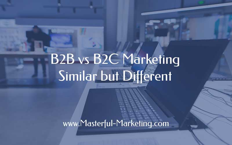 B2B vs B2C Marketing – Similar but Different