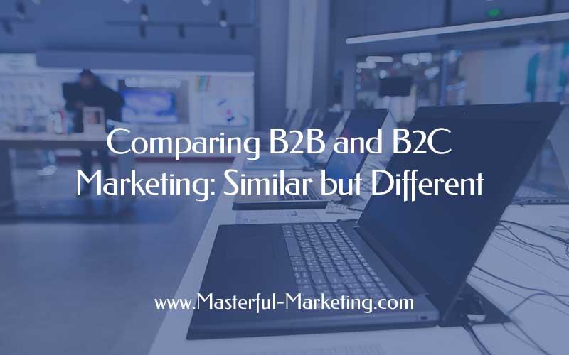 B2B vs B2C Marketing – Similar but Different