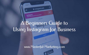 A Beginners Guide to Using Instagram for Business
