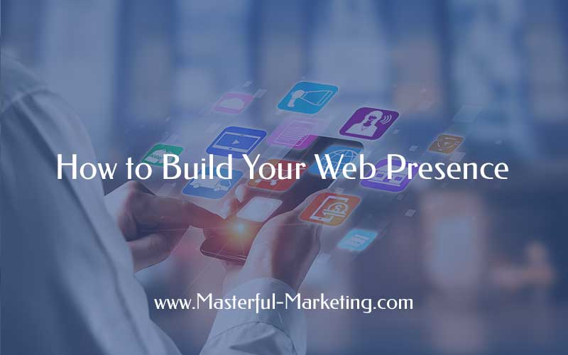 How to Build Your Web Presence