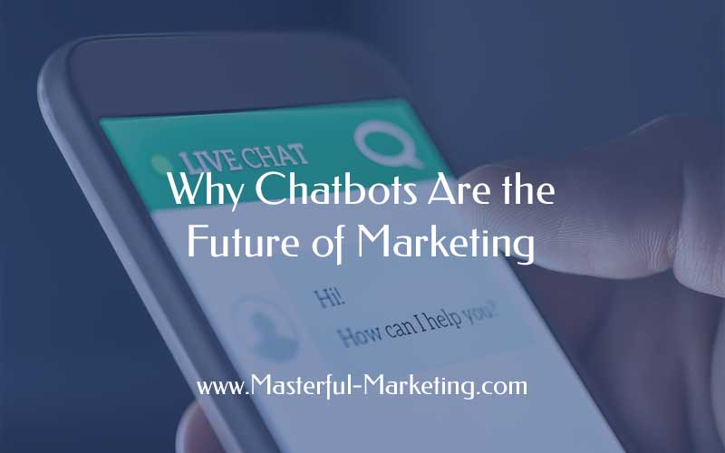 Why Chatbots Are the Future of Marketing