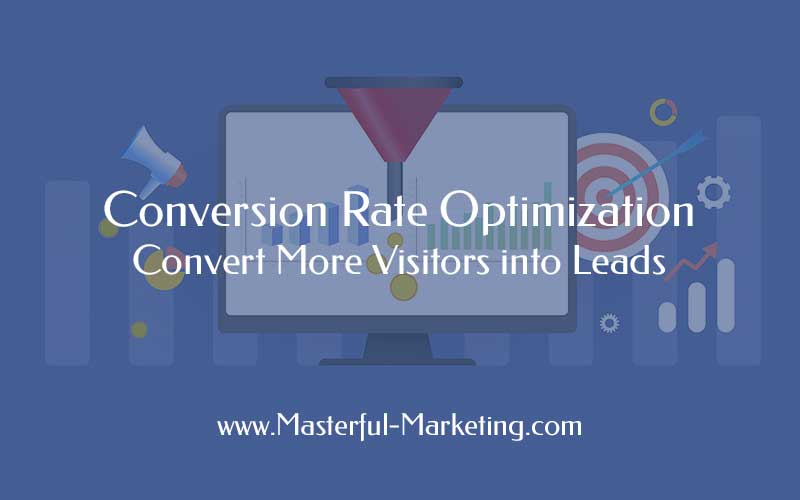 Conversion Rate Optimization - Convert More Visitors into Leads