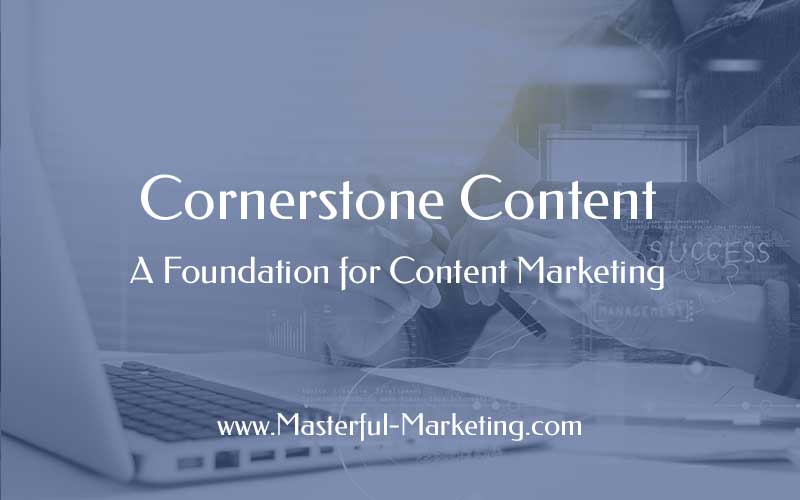 Cornerstone Content: A Foundation for Content Marketing