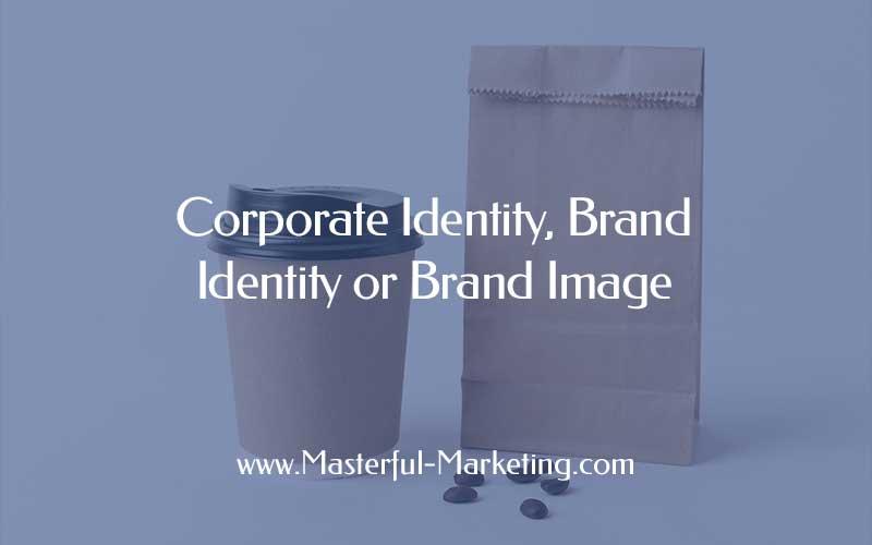 Corporate Identity, Brand Identity or Brand Image