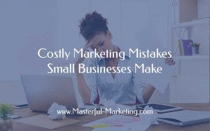 Costly Marketing Mistakes Small Businesses Make