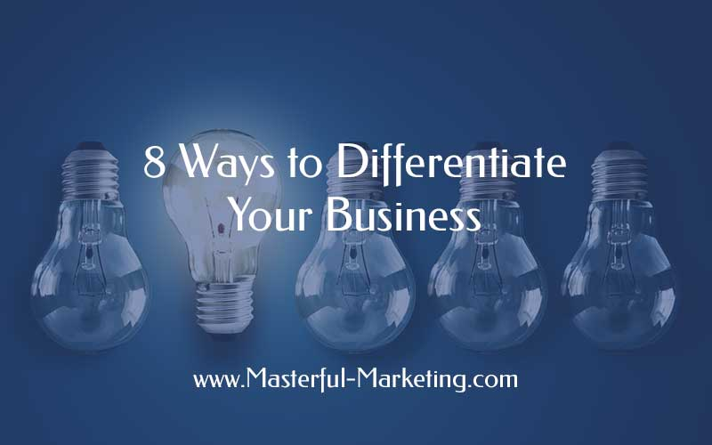 8 Ways to Differentiate Your Business