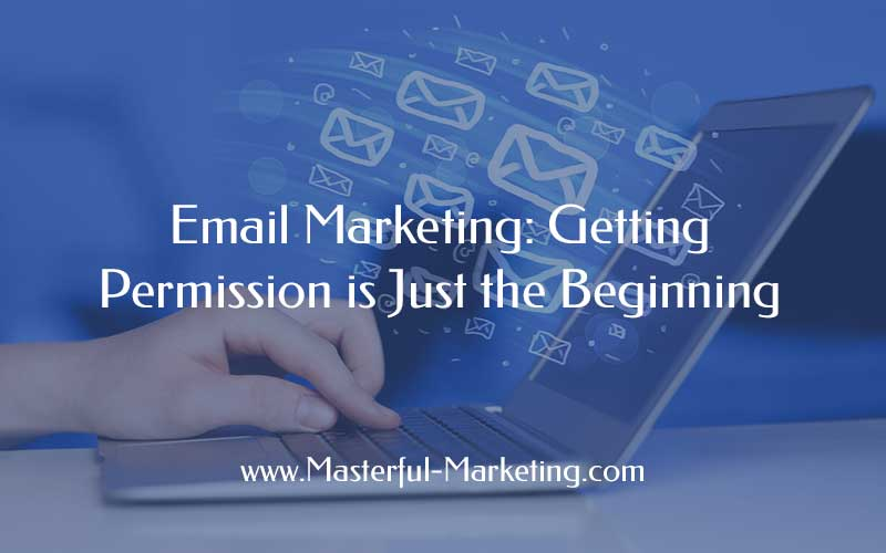 Email Marketing: Getting Permission is Just the Beginning