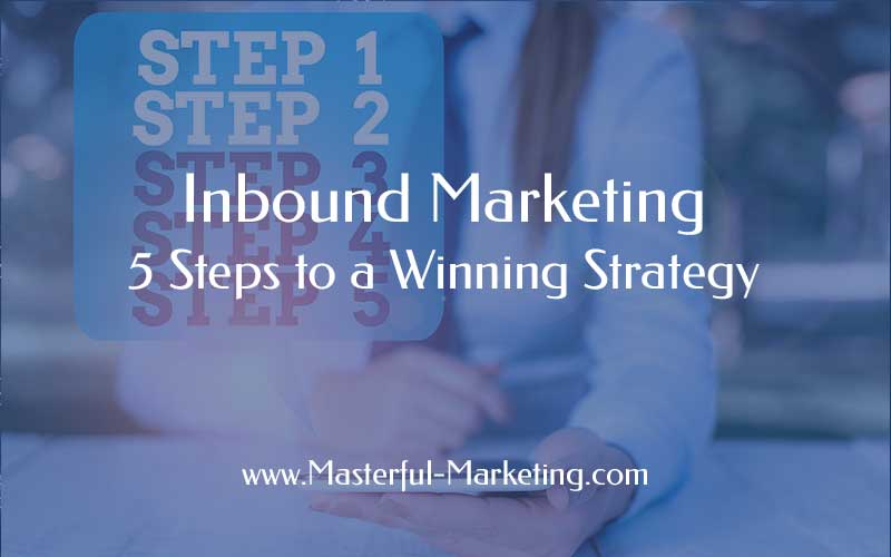 5 Steps to a Winning Inbound Marketing Strategy