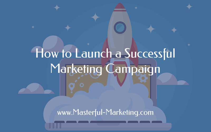 How to launch a successful marketing campaign