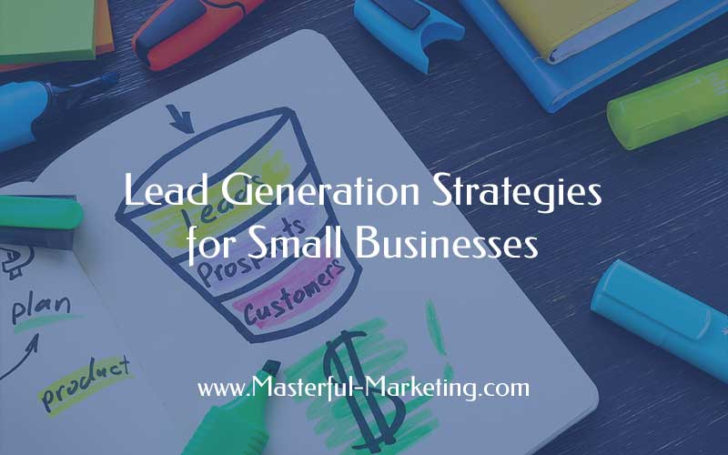 Lead Generation Strategies for Small Businesses