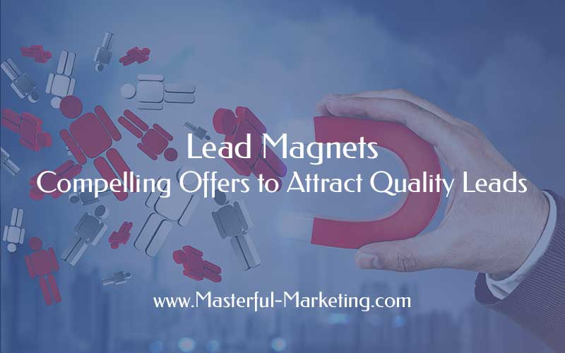 Lead Magnets: Compelling Offers to Attract Quality Leads