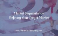 Market Segmentation - Refining Your Target Market