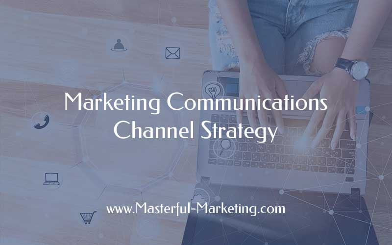 Marketing Communications Channel Strategy