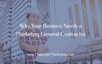 Why Your Business Needs a Marketing General Contractor