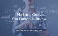 Marketing Goals – Your Pathway to Success