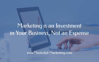 Marketing is an Investment in Your Business, Not an Expense