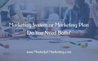 Marketing System or Marketing Plan – Do You Need Both?