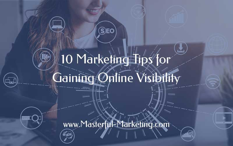 10 Marketing Tips for Gaining Online Visibility