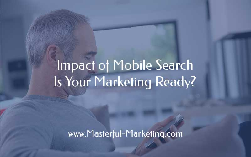 Impact of Mobile Search - Is Your Marketing Ready?