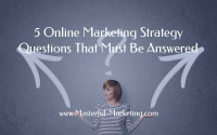 5 Online Marketing Strategy Questions That Must Be Answered