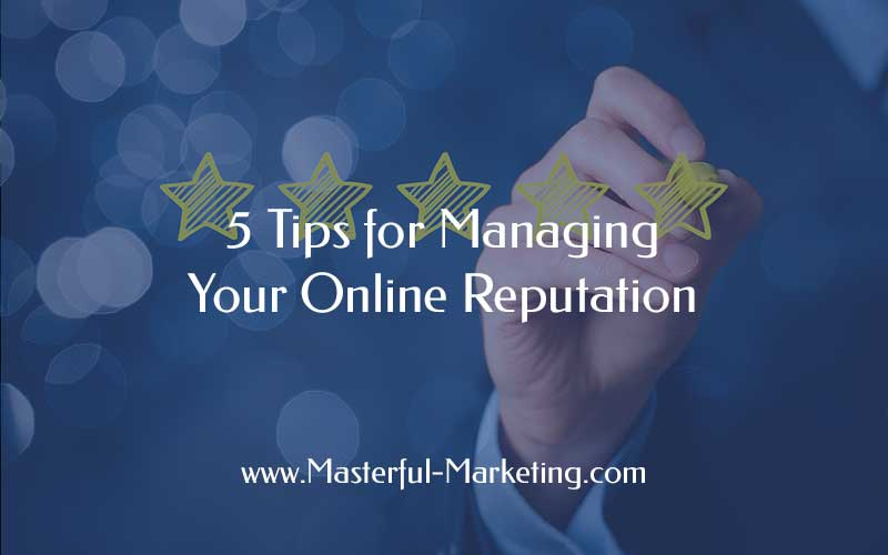 5 Tips for Managing Your Online Reputation