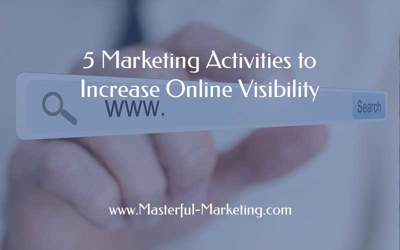 5 Marketing Activities to Increase Online Visibility