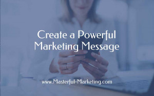 Create a Powerful Marketing Message