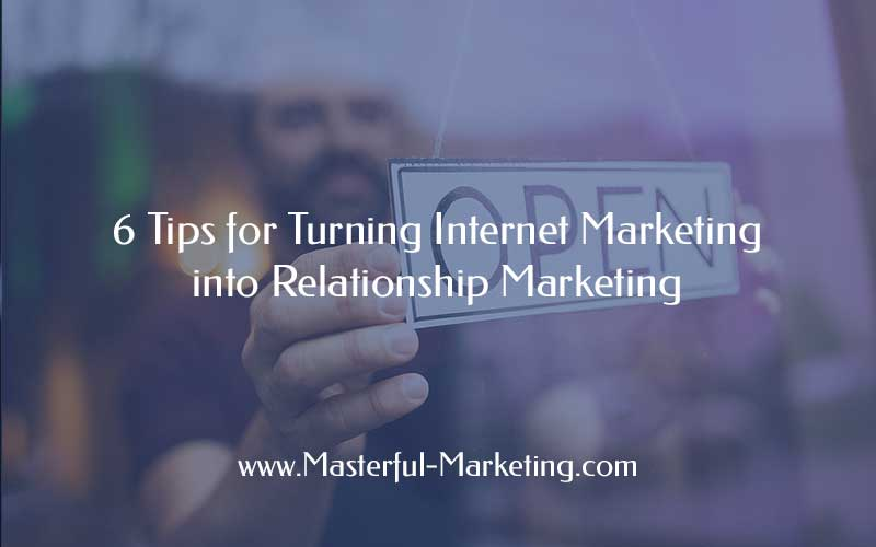Internet marketing = Relationship Marketing
