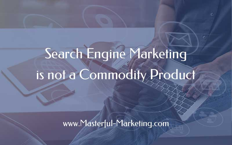 Search Engine Marketing is not a Commodity Product