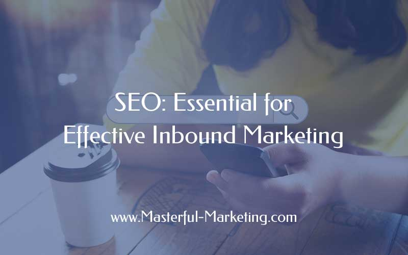 SEO: Essential for Effective Inbound Marketing