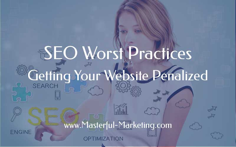 SEO Worst Practices - Getting Your Website Penalized