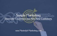 Simple Marketing - Eliminate Confusion and Win New Customers