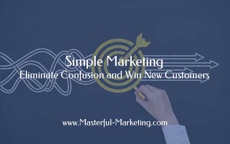 Simple Marketing - Eliminate Confusion