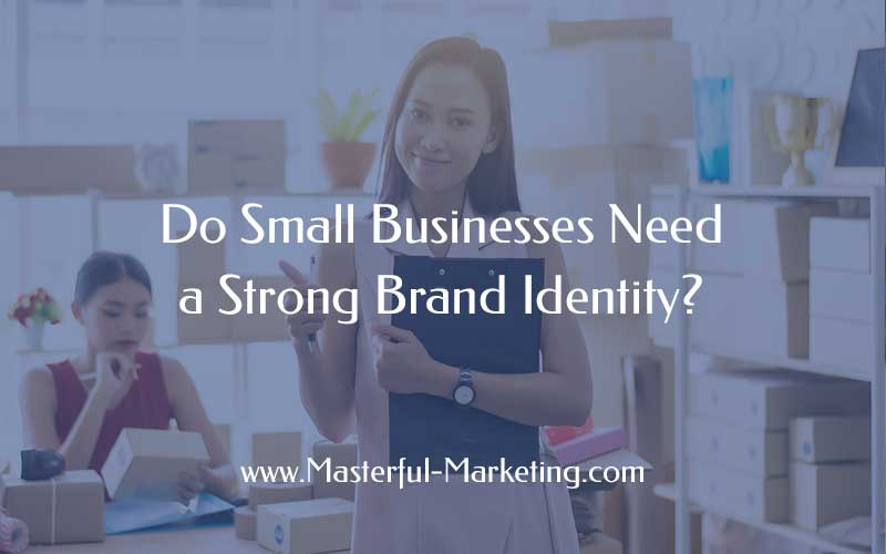 Do Small Businesses Need a Strong Brand Identity?