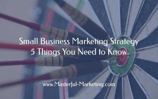 Small Business Marketing Strategy - 5 Things You Need to Know