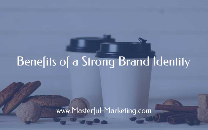 Benefits of a Strong Brand Identity