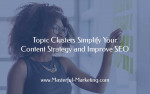 Topic Clusters Simplify Your Content Strategy and Improve SEO