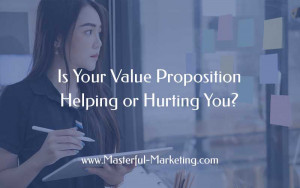 Is Your Value Proposition Helping or Hurting You?