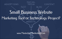 Small Business Website - Marketing Tool or Technology Project?