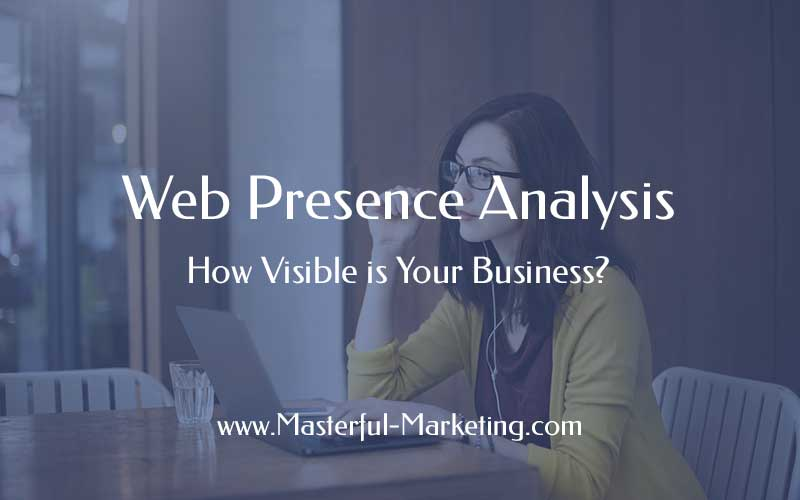 Web Presence Analysis: How Visible is Your Business?