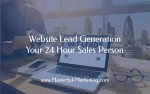 Website Lead Generation - Your 24 Hour Sales Person