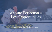 Website Perfection = Lost Opportunities